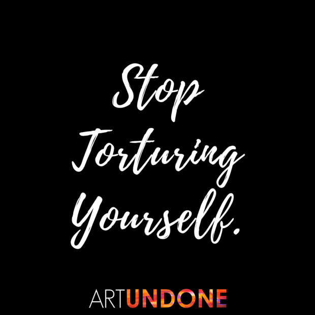 ART - Stop Torturing Yourself.