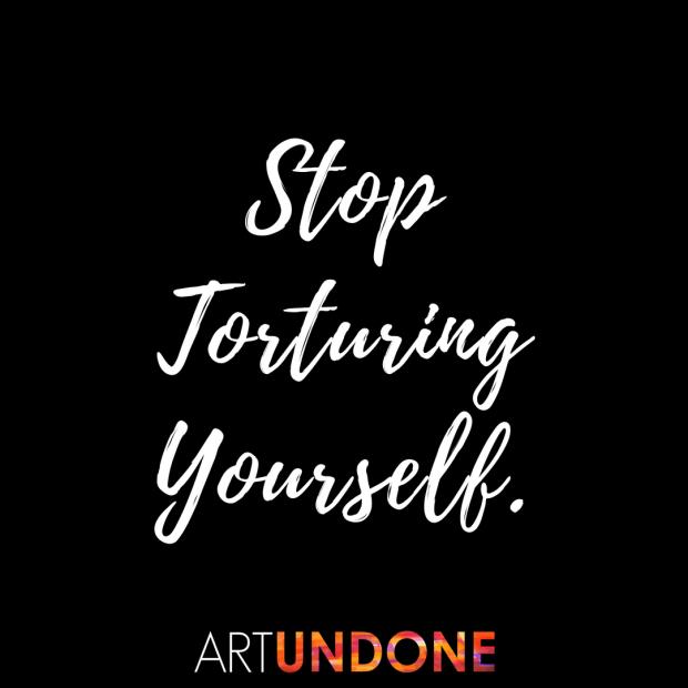 ART - Stop Torturing Yourself.